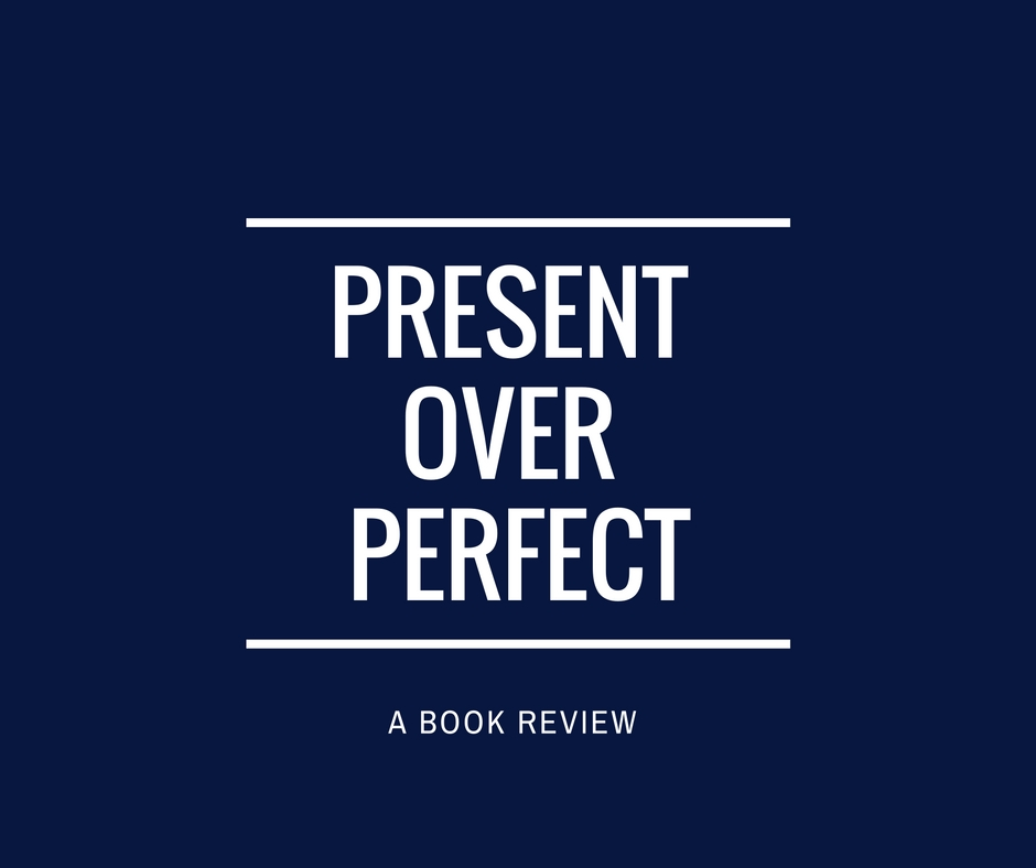 Present Over Perfect Book Review